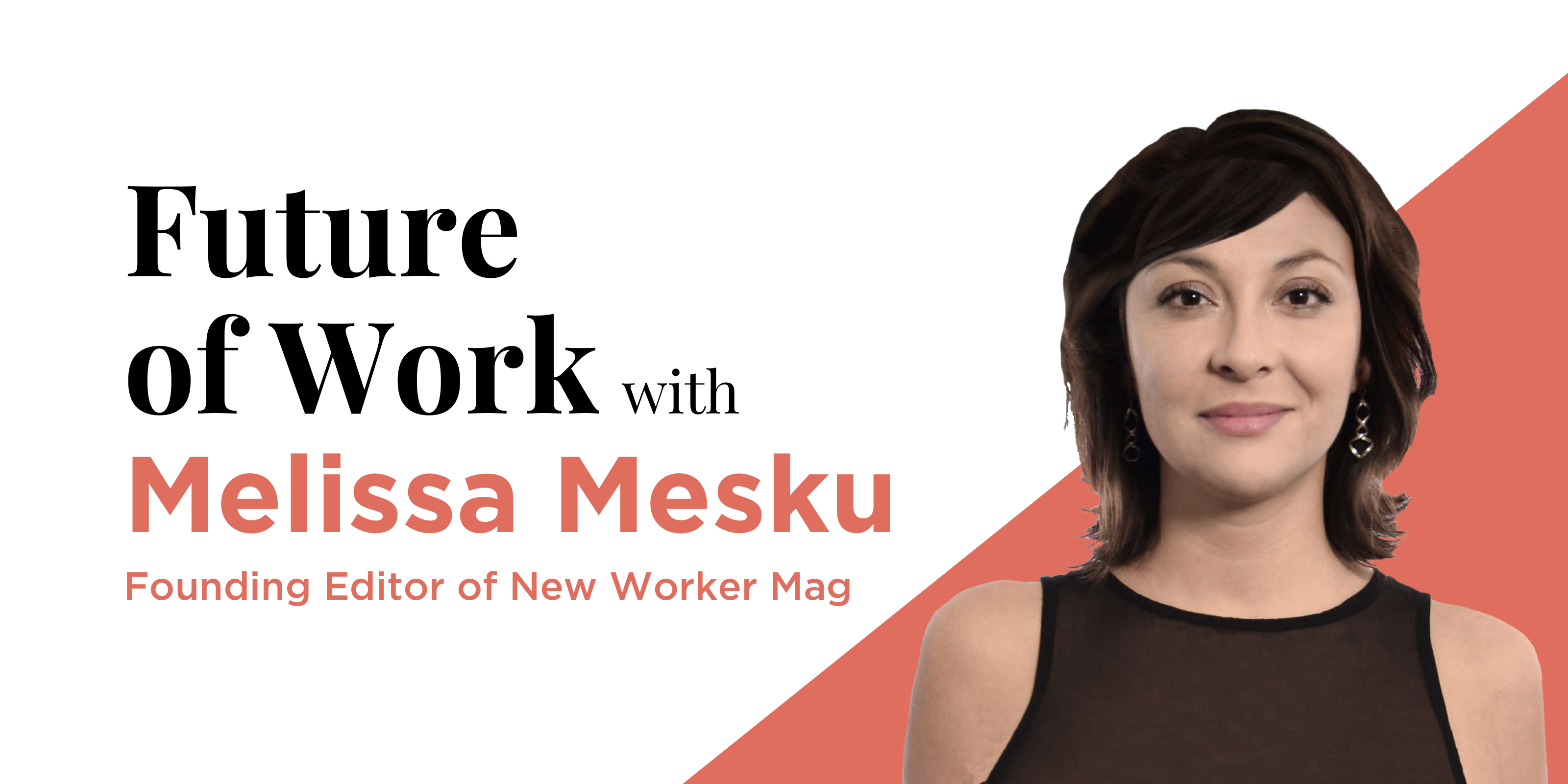 Future of Work with Melissa Mesku of New Worker Magazine